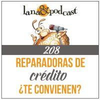 Reparadoras de Crédito ¿te convienen? Podcast #208