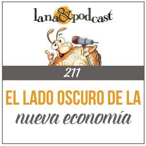 El Lado Oscuro de la Nueva Economía Podcast #211