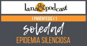 NUEVO Soledad Epidemia silenciosa (Paréntesis) Episodio 1