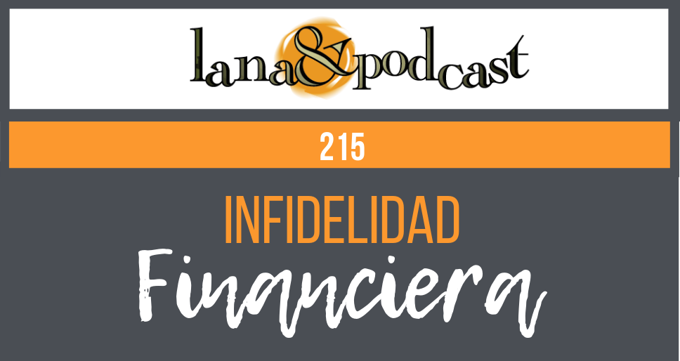 Infidelidad financiera y cómo superarla Podcast #215