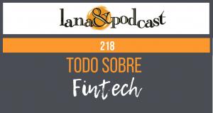Todo sobre Fintech. Podcast #218