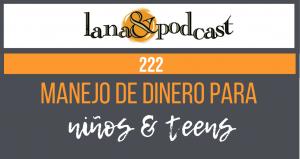Manejo de dinero para niños y teens Podcast #222