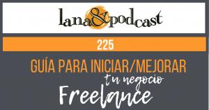 Guía para iniciar o mejorar tu negocio freelance. Podcast #225