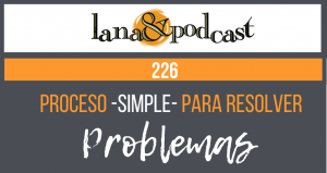 Proceso simple para resolver problemas. Podcast #226