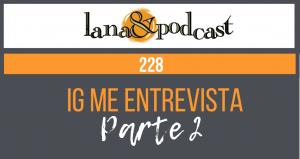 IG Me entrevista parte 2 Podcast #228