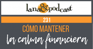 Cómo mantener la calma financiera. Podcast #231