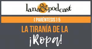 La tiranía de la ropa. Podcast (Paréntesis) #5