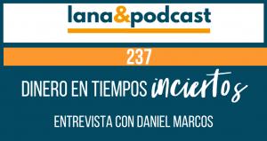 Cómo mejorar el manejo del dinero en tiempos inciertos. Entrevista con Daniel Marcos #237
